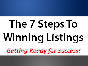 7 Critical first steps to winning listings for a listing presentation.